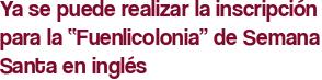 """Ya se puede realizar la inscripción para la """"Fuenlicolonia"""" de Semana Santa en inglés"""