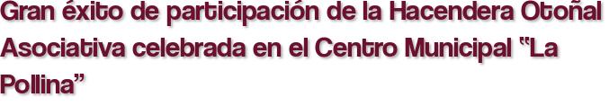"""Gran éxito de participación de la Hacendera Otoñal Asociativa celebrada en el Centro Municipal """"La Pollina"""""""