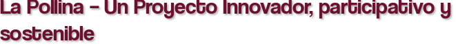 La Pollina – Un Proyecto Innovador, participativo y sostenible
