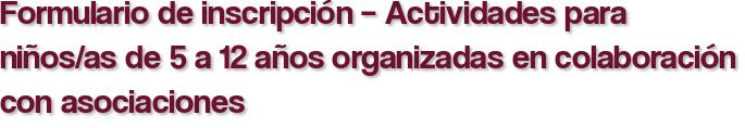 Formulario de inscripción – Actividades para niños/as de 5 a 12 años organizadas en colaboración con asociaciones