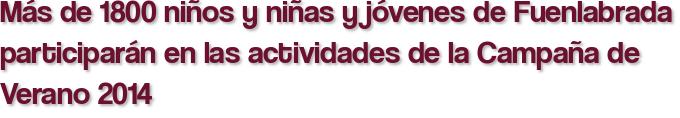 Más de 1800 niños y niñas y jóvenes de Fuenlabrada participarán en las actividades de la Campaña de Verano 2014