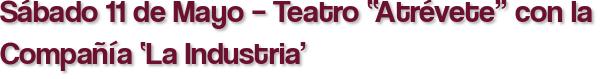 """Sábado 11 de Mayo – Teatro """"Atrévete"""" con la Compañía 'La Industria'"""