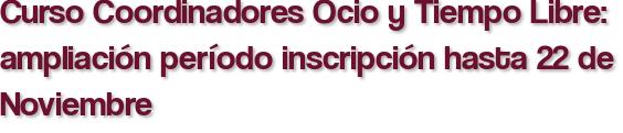 Curso Coordinadores Ocio y Tiempo Libre: ampliación período inscripción hasta 22 de Noviembre