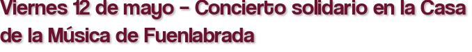 Viernes 12 de mayo – Concierto solidario en la Casa de la Música de Fuenlabrada