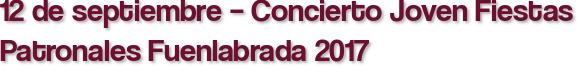 12 de septiembre – Concierto Joven Fiestas Patronales Fuenlabrada 2017