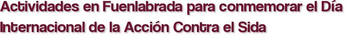Actividades en Fuenlabrada para conmemorar el Día Internacional de la Acción Contra el Sida