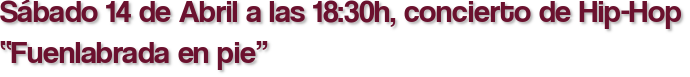 """Sábado 14 de Abril a las 18:30h, concierto de Hip-Hop """"Fuenlabrada en pie"""""""