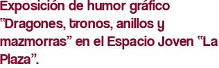 """Exposición de humor gráfico """"Dragones, tronos, anillos y mazmorras"""" en el Espacio Joven """"La Plaza""""."""