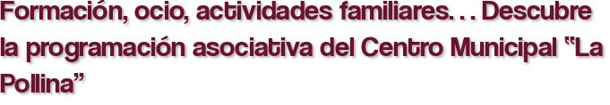"""Formación, ocio, actividades familiares… Descubre la programación asociativa del Centro Municipal """"La Pollina"""""""