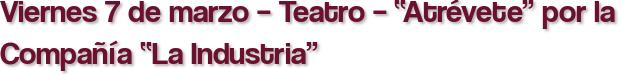 """Viernes 7 de marzo – Teatro – """"Atrévete"""" por la Compañía """"La Industria"""""""