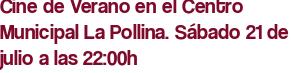 Cine de Verano en el Centro Municipal La Pollina. Sábado 21 de julio a las 22:00h