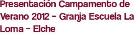 Presentación Campamento de Verano 2012 – Granja Escuela La Loma – Elche