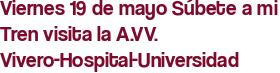 Viernes 19 de mayo Súbete a mi Tren visita la A.VV. Vivero-Hospital-Universidad