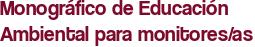 Monográfico de Educación Ambiental para monitores/as