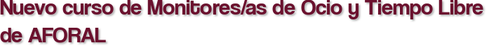 Nuevo curso de Monitores/as de Ocio y Tiempo Libre de AFORAL