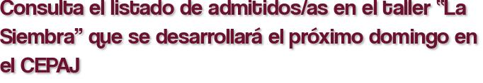 """Consulta el listado de admitidos/as en el taller """"La Siembra"""" que se desarrollará el próximo domingo en el CEPAJ"""