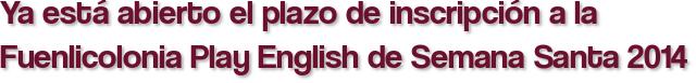 Ya está abierto el plazo de inscripción a la Fuenlicolonia Play English de Semana Santa 2014