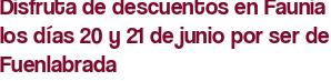 Disfruta de descuentos en Faunia los días 20 y 21 de junio por ser de Fuenlabrada