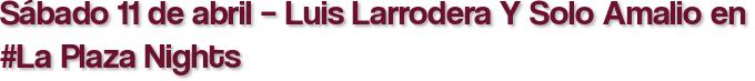 Sábado 11 de abril – Luis Larrodera Y Solo Amalio en #La Plaza Nights