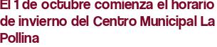 El 1 de octubre comienza el horario de invierno del Centro Municipal La Pollina