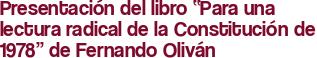 """Presentación del libro """"Para una lectura radical de la Constitución de 1978"""" de Fernando Oliván"""