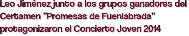 """Leo Jiménez junto a los grupos ganadores del Certamen """"Promesas de Fuenlabrada"""" protagonizaron el Concierto Joven 2014"""
