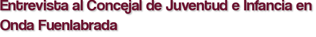 Entrevista al Concejal de Juventud e Infancia en Onda Fuenlabrada