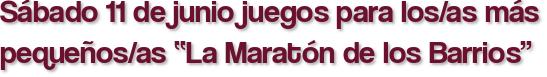 """Sábado 11 de junio juegos para los/as más pequeños/as """"La Maratón de los Barrios"""""""
