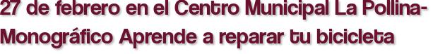 27 de febrero en el Centro Municipal La Pollina- Monográfico Aprende a reparar tu bicicleta