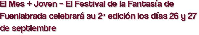 El Mes + Joven – El Festival de la Fantasía de Fuenlabrada celebrará su 2ª edición los días 26 y 27 de septiembre