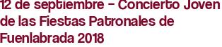 12 de septiembre – Concierto Joven de las Fiestas Patronales de Fuenlabrada 2018