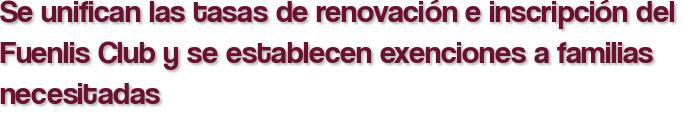 Se unifican las tasas de renovación e inscripción del Fuenlis Club y se establecen exenciones a familias necesitadas