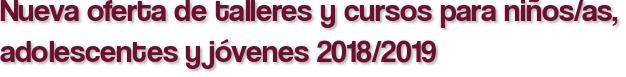 Nueva oferta de talleres y cursos para niños/as, adolescentes y jóvenes 2018/2019