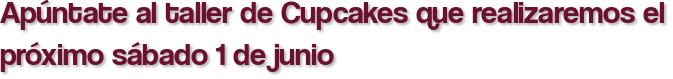 Apúntate al taller de Cupcakes que realizaremos el próximo sábado 1 de junio
