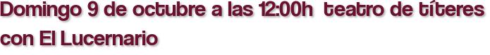 Domingo 9 de octubre a las 12:00h  teatro de títeres con El Lucernario