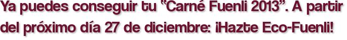 """Ya puedes conseguir tu """"Carné Fuenli 2013"""". A partir del próximo día 27 de diciembre: ¡Hazte Eco-Fuenli!"""