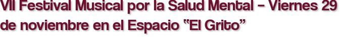 """VII Festival Musical por la Salud Mental – Viernes 29 de noviembre en el Espacio """"El Grito"""""""