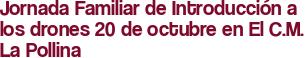 Jornada Familiar de Introducción a los drones 20 de octubre en El C.M. La Pollina
