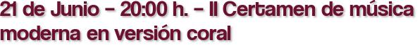 21 de Junio – 20:00 h. – II Certamen de música moderna en versión coral