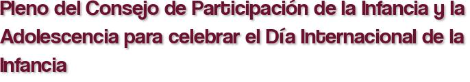 Pleno del Consejo de Participación de la Infancia y la Adolescencia para celebrar el Día Internacional de la Infancia