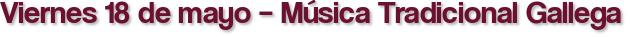 Viernes 18 de mayo – Música Tradicional Gallega