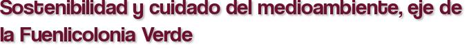 Sostenibilidad y cuidado del medioambiente, eje de la Fuenlicolonia Verde