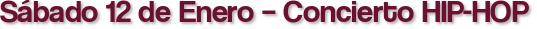 Sábado 12 de Enero – Concierto HIP-HOP