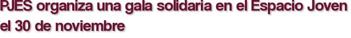 PJES organiza una gala solidaria en el Espacio Joven el 30 de noviembre