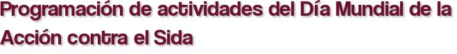 Programación de actividades del Día Mundial de la Acción contra el Sida