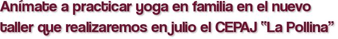 """Anímate a practicar yoga en familia en el nuevo taller que realizaremos en julio el CEPAJ """"La Pollina"""""""