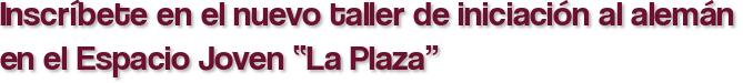 """Inscríbete en el nuevo taller de iniciación al alemán en el Espacio Joven """"La Plaza"""""""