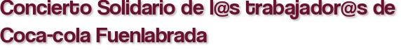 Concierto Solidario de l@s trabajador@s de Coca-cola Fuenlabrada