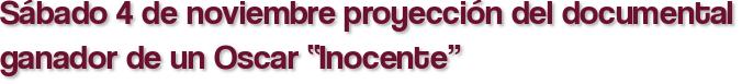 """Sábado 4 de noviembre proyección del documental ganador de un Oscar """"Inocente"""""""