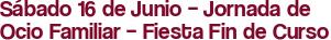 Sábado 16 de Junio – Jornada de Ocio Familiar – Fiesta Fin de Curso